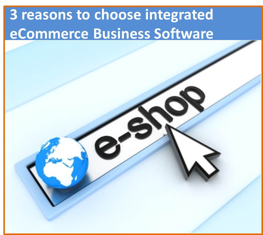 Top 3 reasons to choose integrated ecommerce business software