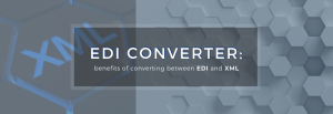 Benefits to convert EDI to XML