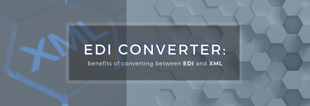 Benefits to convert EDI to XML