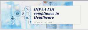 Things You Should Know About HIPAA and EDI |