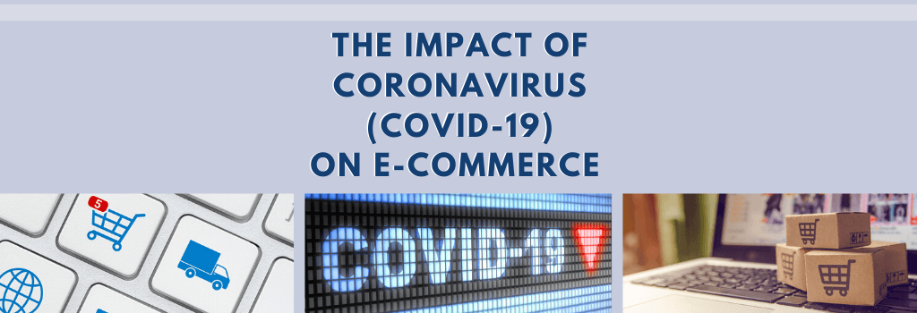 The Impact of coronavirus (COVID-19) on e-commerce