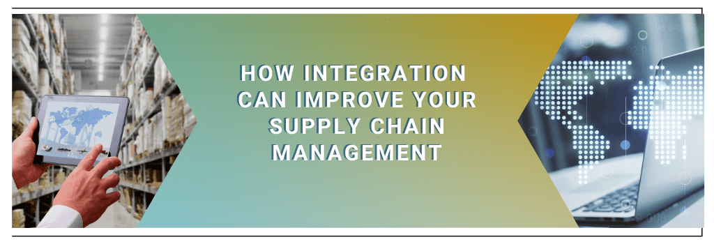 Supply chain management and integration